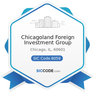 Chicagoland Foreign Investment Group - SIC Code 8059 - Nursing and Personal Care Facilities, Not...