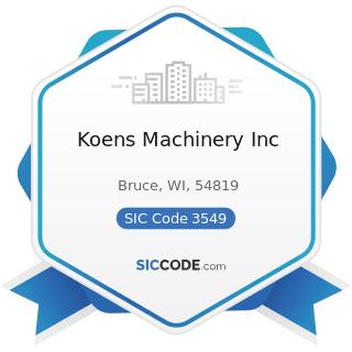 Koens Machinery Inc - SIC Code 3549 - Metalworking Machinery, Not Elsewhere Classified