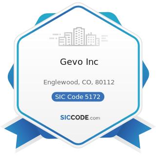 Gevo Inc - SIC Code 5172 - Petroleum and Petroleum Products Wholesalers, except Bulk Stations...