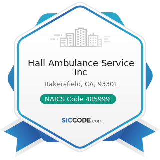 Hall Ambulance Service Inc - NAICS Code 485999 - All Other Transit and Ground Passenger...