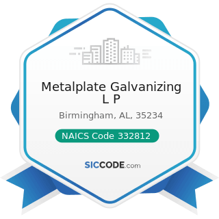 Metalplate Galvanizing L P - NAICS Code 332812 - Metal Coating, Engraving (except Jewelry and...