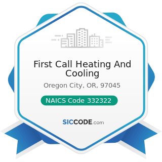 First Call Heating And Cooling - NAICS Code 332322 - Sheet Metal Work Manufacturing