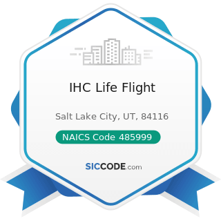 IHC Life Flight - NAICS Code 485999 - All Other Transit and Ground Passenger Transportation