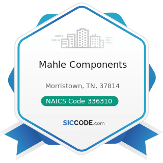 Mahle Components - NAICS Code 336310 - Motor Vehicle Gasoline Engine and Engine Parts...