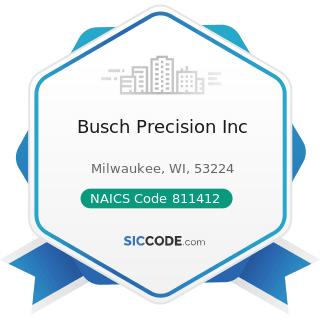Busch Precision Inc - NAICS Code 811412 - Appliance Repair and Maintenance
