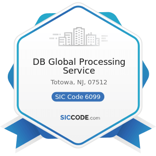 DB Global Processing Service - SIC Code 6099 - Functions Related to Depository Banking, Not...