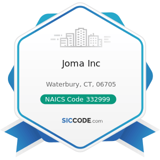 Joma Inc - NAICS Code 332999 - All Other Miscellaneous Fabricated Metal Product Manufacturing