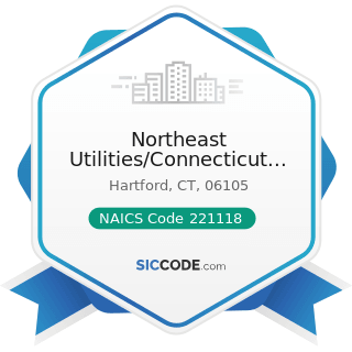 Northeast Utilities/Connecticut Light And Power - NAICS Code 221118 - Other Electric Power...