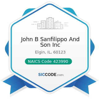 John B Sanfilippo And Son Inc - NAICS Code 423990 - Other Miscellaneous Durable Goods Merchant...