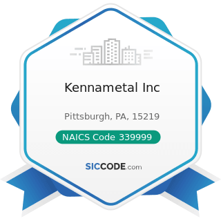 Kennametal Inc - NAICS Code 339999 - All Other Miscellaneous Manufacturing