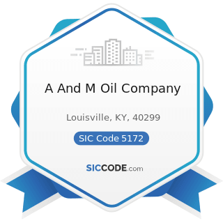 A And M Oil Company - SIC Code 5172 - Petroleum and Petroleum Products Wholesalers, except Bulk...
