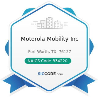 Motorola Mobility Inc - NAICS Code 334220 - Radio and Television Broadcasting and Wireless...