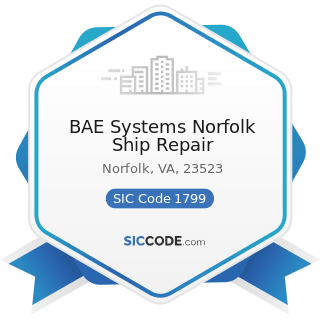 BAE Systems Norfolk Ship Repair - SIC Code 1799 - Special Trade Contractors, Not Elsewhere...