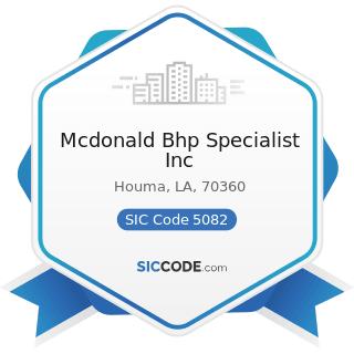 Mcdonald Bhp Specialist Inc - SIC Code 5082 - Construction and Mining (except Petroleum)...