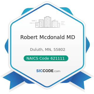 Robert Mcdonald MD - NAICS Code 621111 - Offices of Physicians (except Mental Health Specialists)