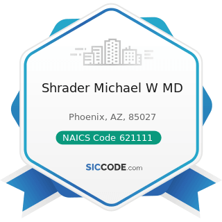 Shrader Michael W MD - NAICS Code 621111 - Offices of Physicians (except Mental Health...