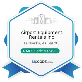 Airport Equipment Rentals Inc - NAICS Code 532490 - Other Commercial and Industrial Machinery...