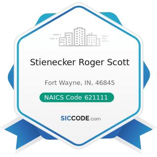 Stienecker Roger Scott - NAICS Code 621111 - Offices of Physicians (except Mental Health...