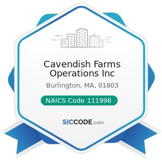 Cavendish Farms Operations Inc - NAICS Code 111998 - All Other Miscellaneous Crop Farming