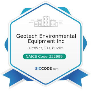 Geotech Environmental Equipment Inc - NAICS Code 332999 - All Other Miscellaneous Fabricated...