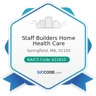 Staff Builders Home Health Care - NAICS Code 621610 - Home Health Care Services