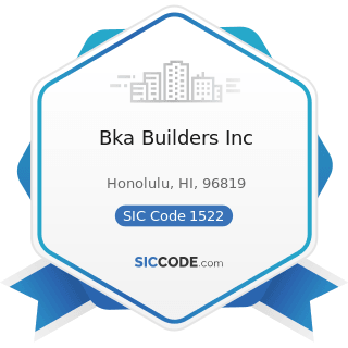 Bka Builders Inc - SIC Code 1522 - General Contractors-Residential Buildings, other than...