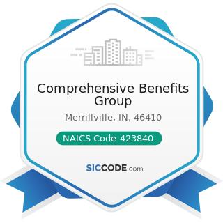 Comprehensive Benefits Group - NAICS Code 423840 - Industrial Supplies Merchant Wholesalers
