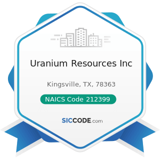 Uranium Resources Inc - NAICS Code 212399 - All Other Nonmetallic Mineral Mining