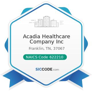 Acadia Healthcare Company Inc - NAICS Code 622210 - Psychiatric and Substance Abuse Hospitals