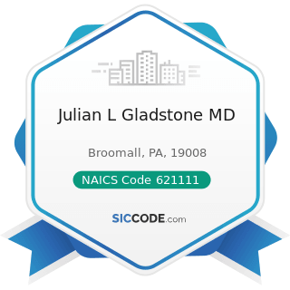 Julian L Gladstone MD - NAICS Code 621111 - Offices of Physicians (except Mental Health...