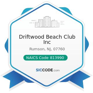 Driftwood Beach Club Inc - NAICS Code 813990 - Other Similar Organizations (except Business,...
