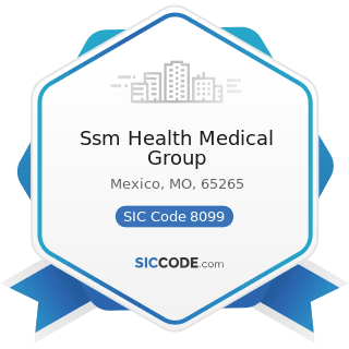 Ssm Health Medical Group - SIC Code 8099 - Health and Allied Services, Not Elsewhere Classified