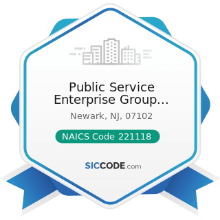 Public Service Enterprise Group Incorporated - NAICS Code 221118 - Other Electric Power...