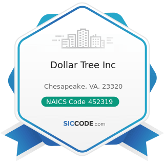 Dollar Tree Inc - NAICS Code 452319 - All Other General Merchandise Stores