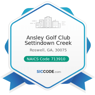 Ansley Golf Club Settindown Creek - NAICS Code 713910 - Golf Courses and Country Clubs