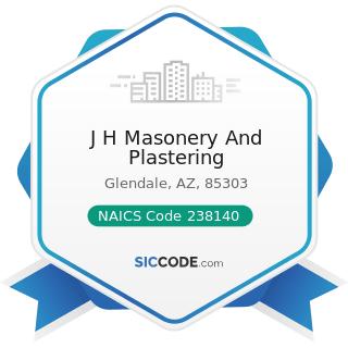J H Masonery And Plastering - NAICS Code 238140 - Masonry Contractors