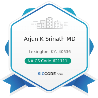 Arjun K Srinath MD - NAICS Code 621111 - Offices of Physicians (except Mental Health Specialists)
