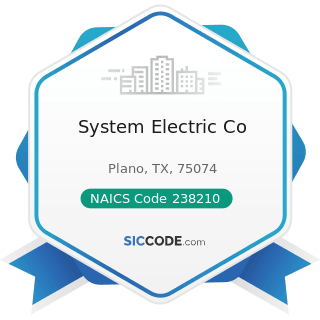 System Electric Co - NAICS Code 238210 - Electrical Contractors and Other Wiring Installation...