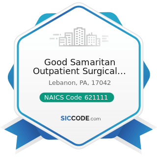 Good Samaritan Outpatient Surgical Center - NAICS Code 621111 - Offices of Physicians (except...