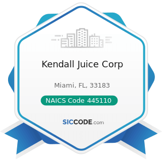 Kendall Juice Corp - NAICS Code 445110 - Supermarkets and Other Grocery (except Convenience)...
