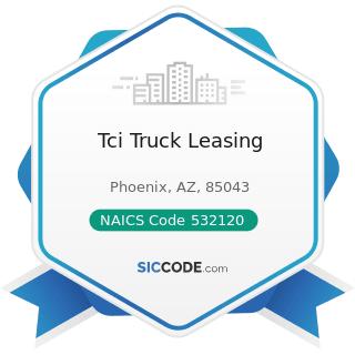 Tci Truck Leasing - NAICS Code 532120 - Truck, Utility Trailer, and RV (Recreational Vehicle)...