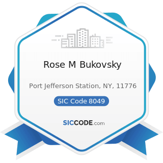 Rose M Bukovsky - SIC Code 8049 - Offices and Clinics of Health Practitioners, Not Elsewhere...