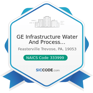 GE Infrastructure Water And Process Technologies - NAICS Code 333999 - All Other Miscellaneous...