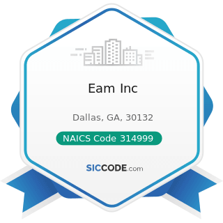 Eam Inc - NAICS Code 314999 - All Other Miscellaneous Textile Product Mills