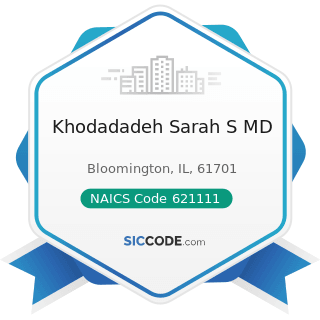 Khodadadeh Sarah S MD - NAICS Code 621111 - Offices of Physicians (except Mental Health...