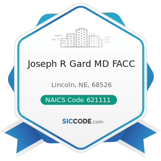 Joseph R Gard MD FACC - NAICS Code 621111 - Offices of Physicians (except Mental Health...