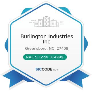 Burlington Industries Inc - NAICS Code 314999 - All Other Miscellaneous Textile Product Mills