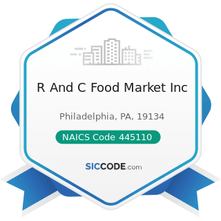 R And C Food Market Inc - NAICS Code 445110 - Supermarkets and Other Grocery (except...