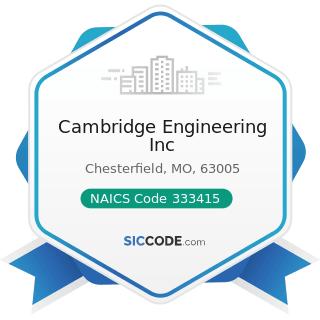 Cambridge Engineering Inc - NAICS Code 333415 - Air-Conditioning and Warm Air Heating Equipment...