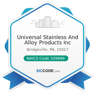 Universal Stainless And Alloy Products Inc - NAICS Code 339999 - All Other Miscellaneous...